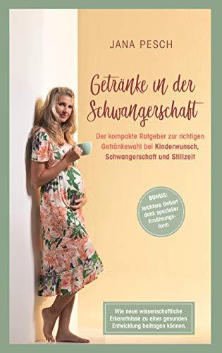 Getränke in der Schwangerschaft: Der kompakte Ratgeber zur richtigen Getränkewahl bei Kinderwunsch, Schwangerschaft und Stillzeit (German Edition)