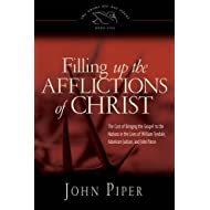 Filling Up the Afflictions of Christ: The Cost of Bringing the Gospel to the Nations in the Lives of William Tyndale, Adoniram Judson, and John Paton (The Swans Are Not Silent)