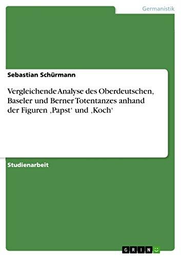 Vergleichende Analyse des Oberdeutschen, Baseler und Berner Totentanzes anhand der Figuren 'Papst' und 'Koch'