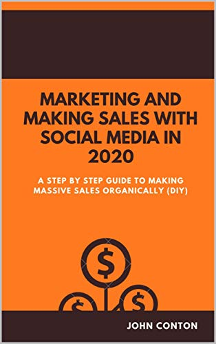 MARKETING AND MAKING SALES WITH SOCIAL MEDIA IN 2020: A STEP BY STEP GUIDE TO MAKING MASSIVE SALES ORGANICALLY (DIY) (PHONE TECH Book 7) (English Edition)