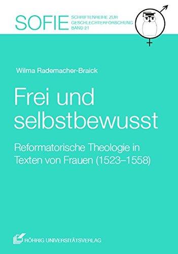 Frei und selbstbewusst: Reformatorische Theologie in Texten von Frauen (1523-1558) (Sofie. Schriftenreihe zur Frauenforschung)