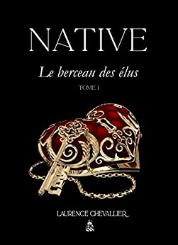 Native - Le berceau des elus, Tome 1 par [Laurence Chevallier]