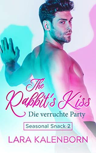 The Rabbit's Kiss: Die verruchte Party (Seasonal Snacks 2) von [Lara Kalenborn]