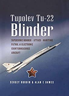 Tupolev TU-22: Supersonic Bomber, Attack, Maritime Patrol and Electronic Countermeasures Aircraft (Pen and Sword Large Format Aviation Books)