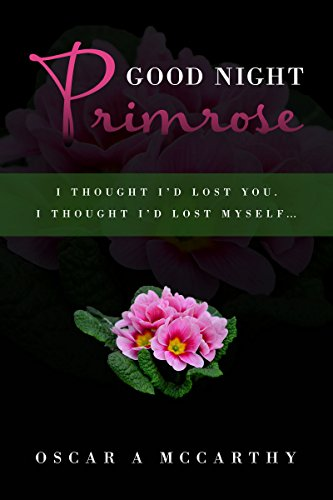 Good Night Primrose I Thought I D Lost You I Thought I D Lost Myself Ebook Mccarthy Oscar Amazon In Kindle Store