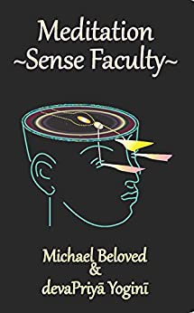 Meditation ~ Sense Faculty by [Michael Beloved, devaPriya Yogini]