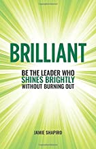 Brilliant: Be the Leader Who Shines Brightly Without Burning Out
