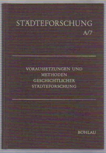 Voraussetzungen und Methoden geschichtlicher Städteforschung (Städteforschung: Veröffentlichungen des Instituts für vergleichende Städtegeschichte in Münster. Reihe A: Darstellungen)