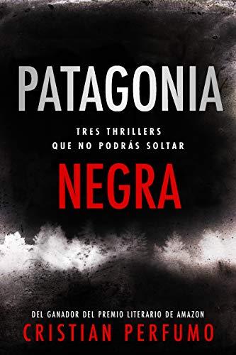 Patagonia Negra: Tres thrillers en la región más remota del mundo