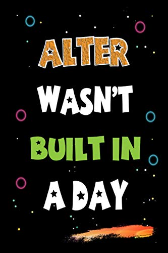Alter Wasn't Built in a Day: Lined Notebook, Journal Gift for Alter. Funny Birthday Name, Christmas and Thanksgiving Customize Diary Gift Idea for Alter
