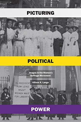 Compare Textbook Prices for Picturing Political Power: Images in the Women's Suffrage Movement First Edition ISBN 9780226703244 by Lange, Allison K.