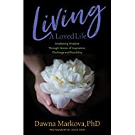 Living A Loved Life: Awakening Wisdom Through Stories of Inspiration, Challenge and Possibility (Thinking Positive Book, Motiivational & Spiritual Guide)
