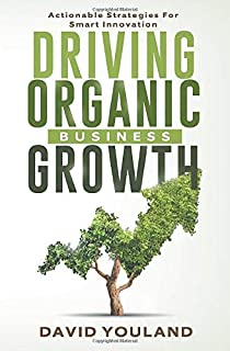 Driving Organic Business Growth: Actionable Strategies for Smart Innovation