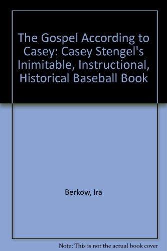 The Gospel According to Casey: Casey Stengel's Inimitable, Instructional, Historical Baseball Book