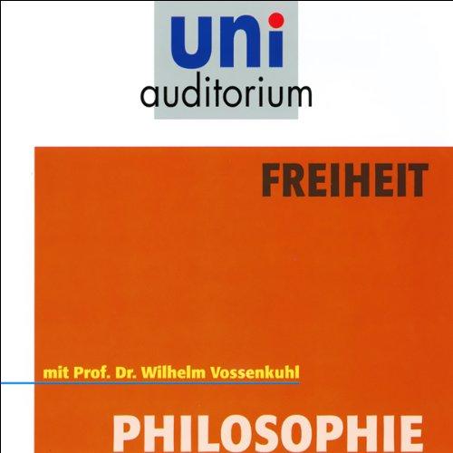 Freiheit. uni-auditorium mit Prof. Dr. Wilhelm Vossenkuhl Titelbild