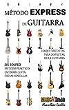 MÉTODO EXPRESS DE GUITARRA: Método de guitarra práctico, muy visual, la teoría justa, CON ejercicios y SIN solfeo.