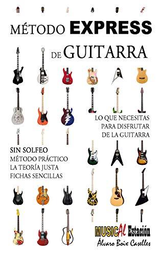 MÉTODO EXPRESS DE GUITARRA: Método de guitarra práctico, muy visual, la teoría justa, CON ejercicios y SIN solfeo. (Spanish Edition)