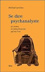 Se dire psychanalyste et croire éventuellement qu'on l'est de Michael Larivière