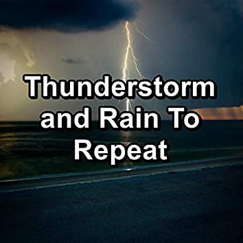 Thunderstorm and Rain To Repeat