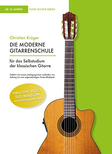 Die moderne Gitarrenschule: Für das Selbststudium der klassischen Gitarre (Flow Guitar Series)