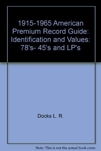 1915-1965 American Premium Record Guide: Identification and Values : 78's, 45's and LP's