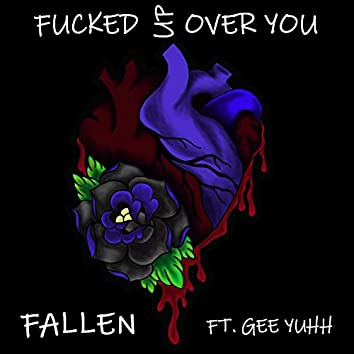 Fucked Up Over You (feat. Gee Yuhh)