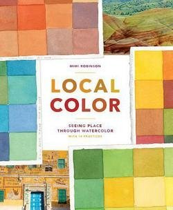 Mimi Robinson: Local Color : Seeing Place Through Watercolor (Paperback); 2015 Edition