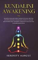 Kundalini Awakening: Awaken Kundalini Energy, Improve Psychic Abilities, Intuition, Higher Consciousness, Third Eye. Expand Mind Power, Heal Your Body Through Yoga & Chakra Meditation.