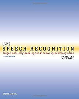 Using Speech Recognition Software: Dragon NaturallySpeaking and Windows Speech Recognition, Second Edition