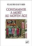 Condamner à mort au Moyen Âge - Pratiques de la peine capitale en France XIIIe-XVe siècle