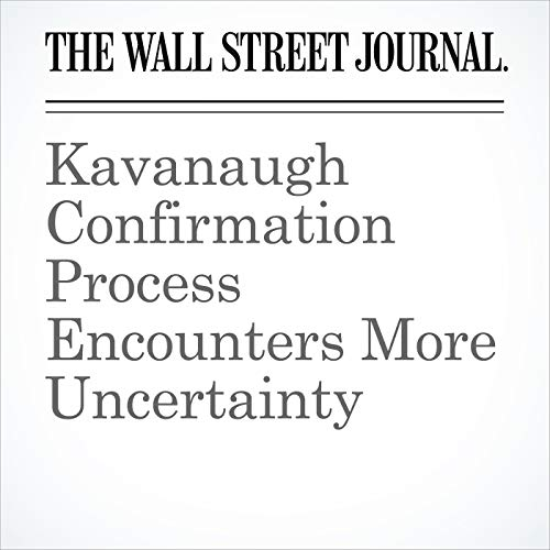 Kavanaugh Confirmation Process Encounters More Uncertainty copertina