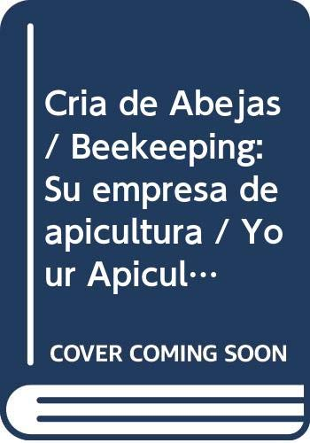 Cria de Abejas / Beekeeping: Su empresa de apicultura / Your Apiculture Business (Microemprendimientos / Small Business)