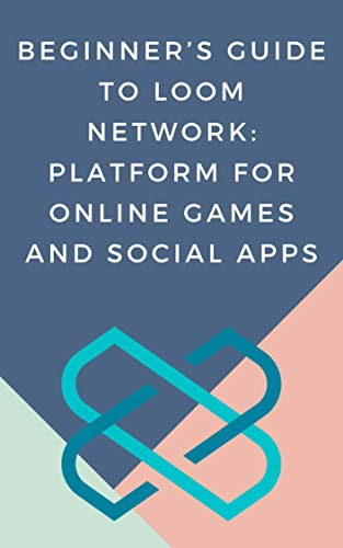 Beginner's Guide to Loom Network: Platform for Online Games and Social Apps: (crypto, cryptocurrency, forex, trading, bitcoin, invest, earn money online, ... token, blockchain) (English Edition)