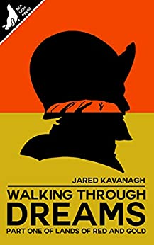 Walking Through Dreams (Lands of Red and Gold Book 1) by [Jared Kavanagh]