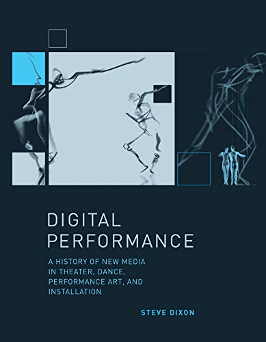 Digital Performance: A History of New Media in Theater, Dance, Performance Art, and Installation (Leonardo)