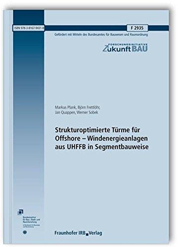 Strukturoptimierte Türme für Offshore - Windenergieanlagen aus UHFFB in Segmentbauweise. Abschlussbericht.: Enthält CD mit zahlreichen Anlagen. Die ... ebenfalls Bestandteil der Downloadversion.