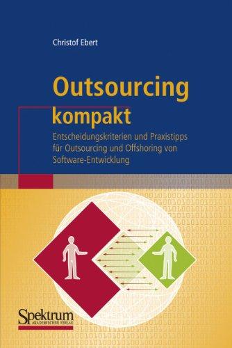 Outsourcing kompakt: Entscheidungskriterien und Praxistipps für Outsourcing und Offshoring von Software-Entwicklung (IT kompakt)