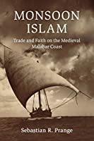 Monsoon Islam: Trade and Faith on the Medieval Malabar Coast (Cambridge Oceanic Histories)