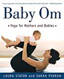 Baby Om: Yoga for Mothers and Babies...
