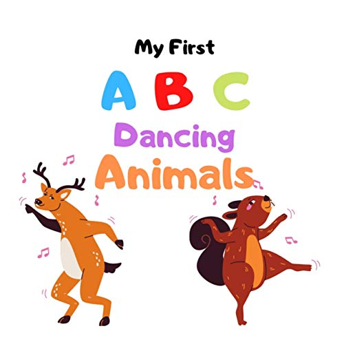 My First ABC Dancing Animals: Gift Idea For Baby & Toddler, Book With High Quality Kids Friendly Images for children aged 0-6 (English Edition)
