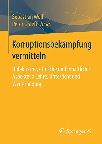 Korruptionsbekämpfung vermitteln: Didaktische, ethische und inhaltliche Aspekte in Lehre, Unterricht und Weiterbildung