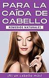 PARA LA CAÍDA DE CABELLO: Remedios naturales y cuidados para detener la caída de cabello (Cómo parar la caída de cabello nº 1)