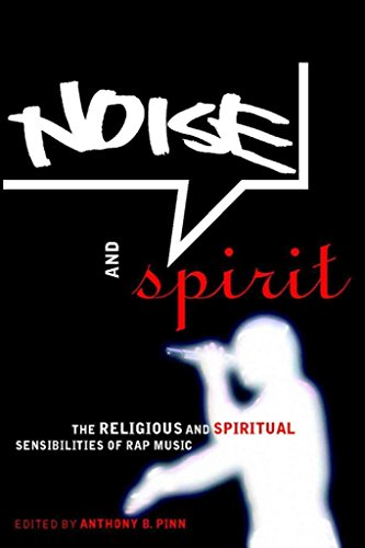 [(Noise and Spirit : The Religious and Spiritual Sensibilities of Rap Music)] [Edited by Anthony Pinn] published on (November, 2003)