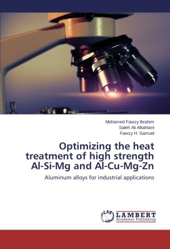 Optimizing the heat treatment of high strength Al-Si-Mg and Al-Cu-Mg-Zn: Aluminum alloys for industrial applications