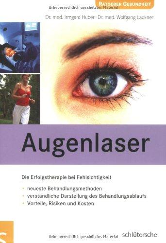 Augenlaser: Die Erfolgstherapie bei Fehlsichtigkeit / neueste Behandlungsmethoden / verständliche Darstellung des Behandlungsablaufs / Vorteile, Risiken und Kosten