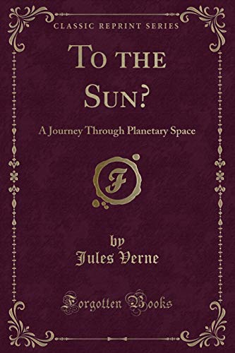 Download To the Sun?: A Journey Through Planetary Space (Classic Reprint) 0282478663