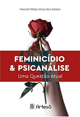 Feminicídio & Psicanálise: uma Questão Atual