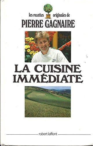 La cuisine immédiate: Les recettes originales de Pierre Gagnaire (French Edition)