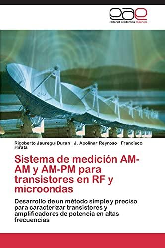 Sistema de medición AM-AM y AM-PM para transistores en RF y microondas: Desarrollo de un método simple y preciso para caracterizar transistores y amplificadores de potencia en altas frecuencia