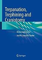 Trepanation, Trephining and Craniotomy: History and Stories
